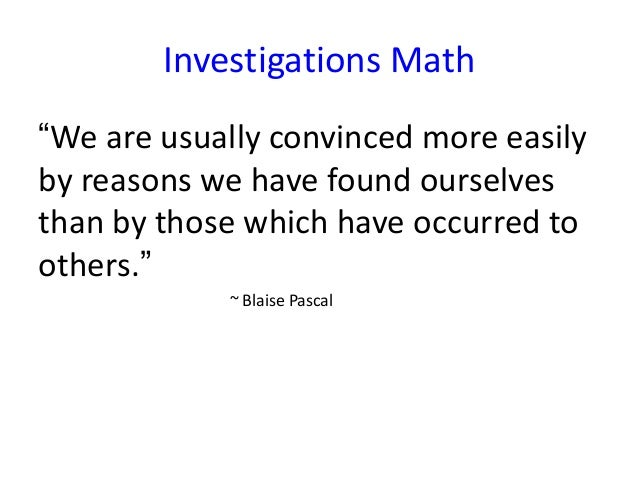 """Investigations Math """"We are usually convinced more easily by reasons we have found ourselves than by those which have occu..."""