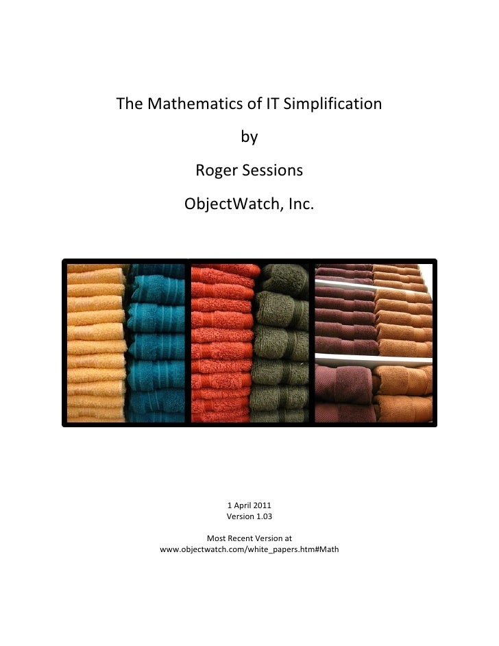 The Mathematics of IT Simplification                       by             Roger Sessions          ObjectWatch, Inc.       ...