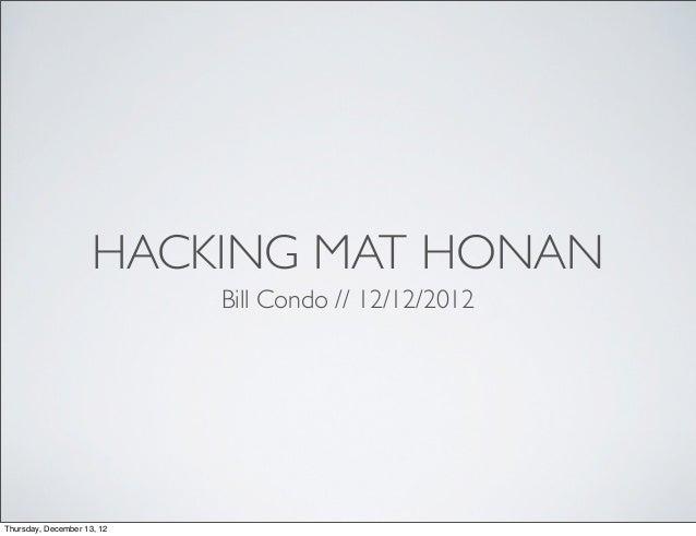 HACKING MAT HONAN                            Bill Condo // 12/12/2012Thursday, December 13, 12