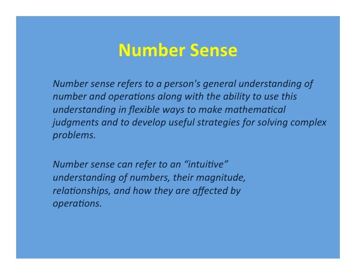 Number Sense Number sense refers to a persons general understanding of number and opera1ons along with the ability to use ...