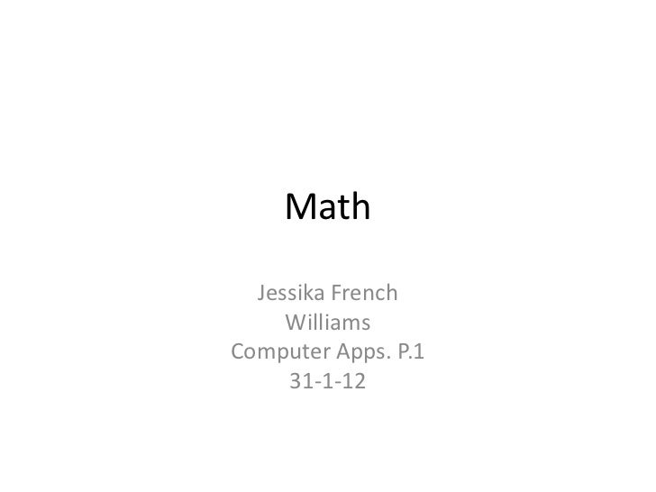 Math  Jessika French     WilliamsComputer Apps. P.1     31-1-12