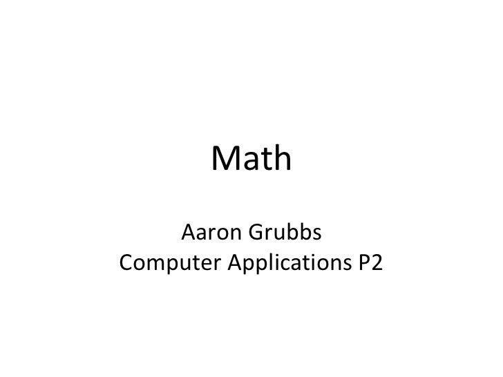 Math    Aaron GrubbsComputer Applications P2