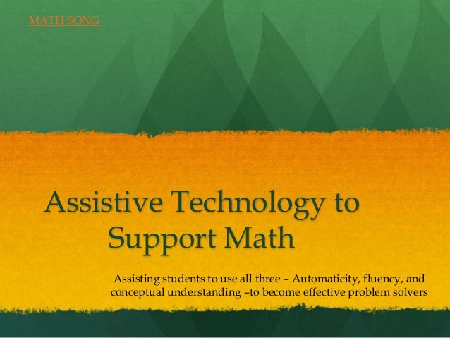 MATH SONG Assistive Technology to      Support Math             Assisting students to use all three – Automaticity, fluenc...
