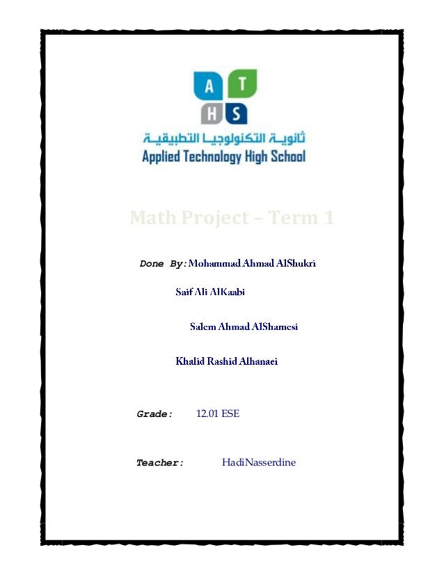 Done By: Grade: 12.01 ESE Teacher: HadiNasserdine Math Project – Term 1