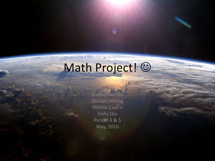 Math Project!  <br />Rachel Carrillo<br />Marian Hsiung<br />Natalia Castro<br />Holly Qiu<br />Period A & 5<br />May, 20...