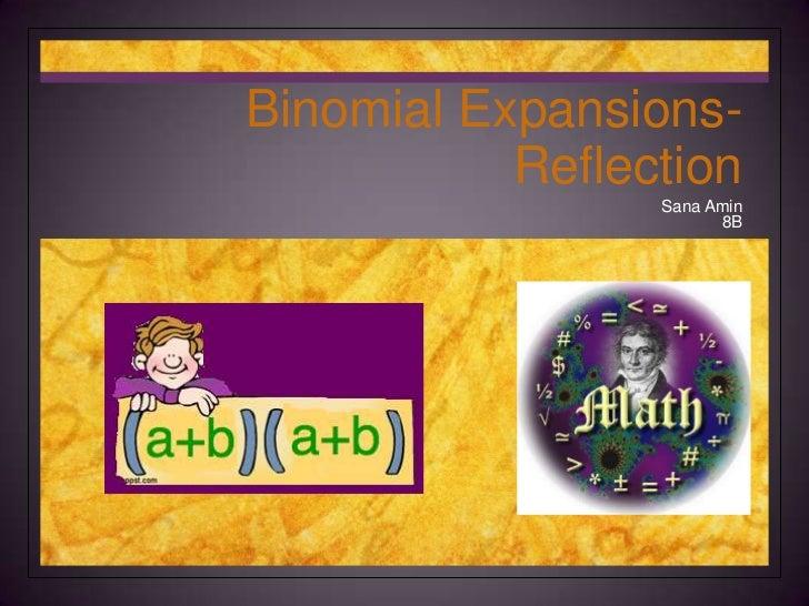 Binomial Expansions-Reflection<br />Sana Amin<br />8B<br />