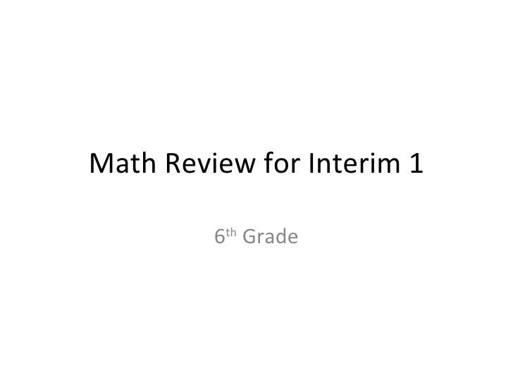 Math Review for Interim 1 6 th  Grade