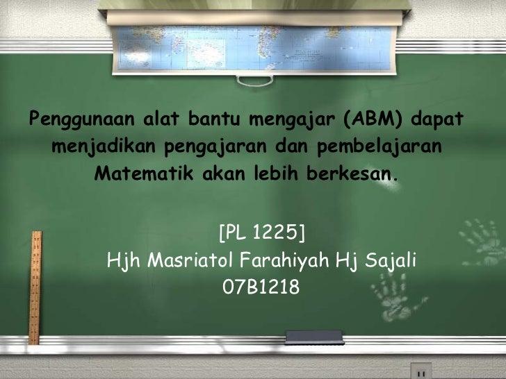 Penggunaan alat bantu mengajar (ABM) dapat menjadikan pengajaran dan pembelajaran Matematik akan lebih berkesan. [PL 1225]...