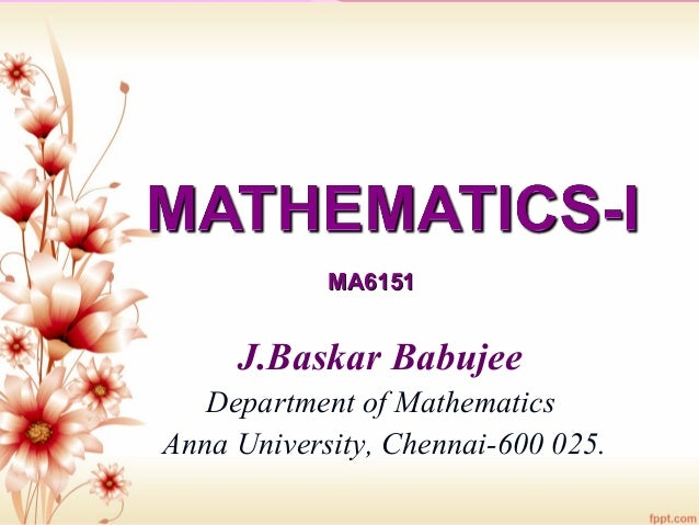 J.Baskar Babujee Department of Mathematics Anna University, Chennai-600 025. MA6151MA6151