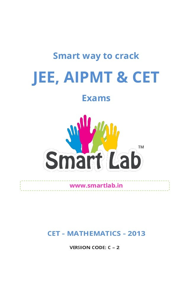 Smart way to crack JEE, AIPMT & CET Exams www.smartlab.in CET – MATHEMATICS – 2013 VERSION CODE: C – 2
