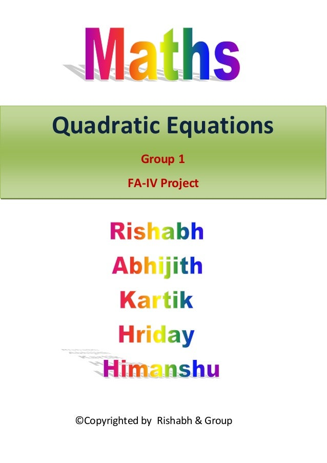 ©Copyrighted by Rishabh & Group Quadratic Equations Group 1 FA-IV Project