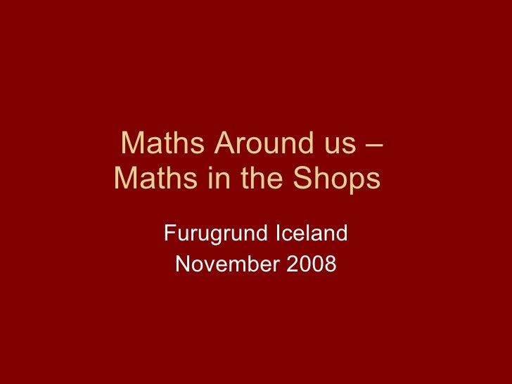 Maths Around us –  Maths in the Shops  Furugrund Iceland November 2008
