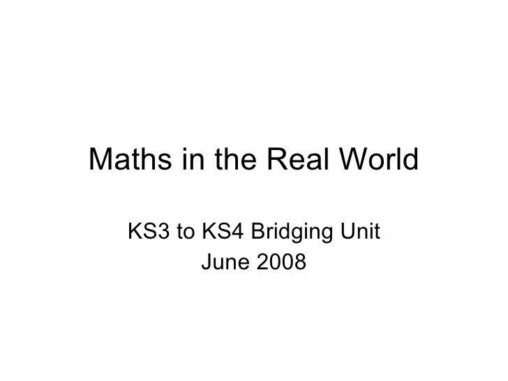 Maths in the Real World KS3 to KS4 Bridging Unit June 2008