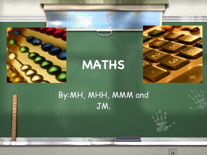 MATHS By:MH, MHH, MMM and JM.