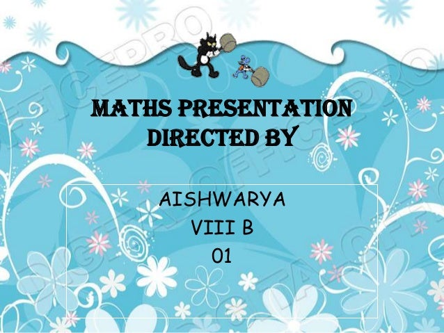Maths presentation   directed by    AISHWARYA       VIII B         01