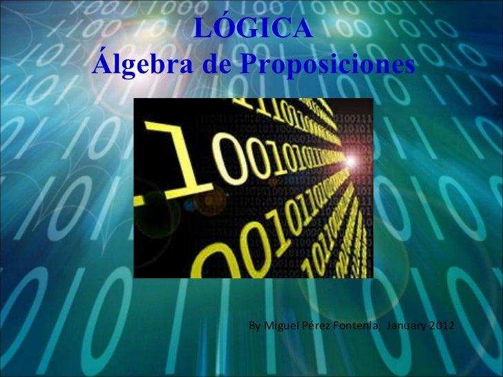 LÓGICA Álgebra de Proposiciones By Miguel Pérez Fontenla,  January 2012