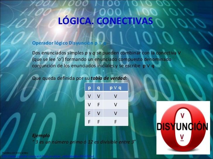 LÓGICA. CONECTIVAS Dos enunciados simples  p  y  q  se pueden combinar con la conectiva  ∨   (que se lee ' o' ) formando u...