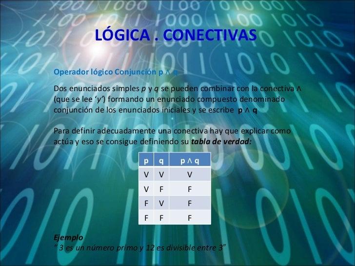 LÓGICA . CONECTIVAS Dos enunciados simples  p  y  q  se pueden combinar con la conectiva  ∧   (que se lee ' y' ) formando ...