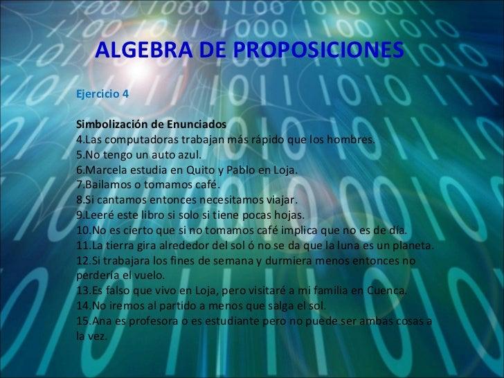 ALGEBRA DE PROPOSICIONES <ul><li>Ejercicio 4 </li></ul><ul><li>Simbolización de Enunciados </li></ul><ul><li>Las computado...