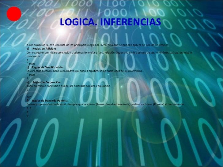 LOGICA. INFERENCIAS A continuación se cita una lista de las principales reglas de inferencia que se pueden aplicar en una ...