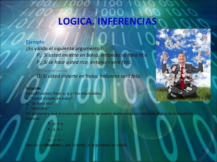 LOGICA. INFERENCIAS <ul><li>Ejemplo </li></ul><ul><li>¿Es válido el siguiente argumento?: </li></ul><ul><ul><li>P 1 :  Si ...
