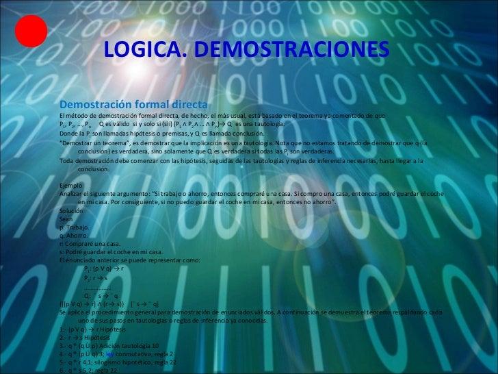 LOGICA. DEMOSTRACIONES <ul><li>Demostración formal directa </li></ul><ul><li>El método de demostración formal directa, de ...