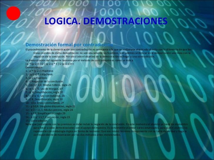 LOGICA. DEMOSTRACIONES Demostración formal por contradicción El procedimiento de la demostración por contradicción es seme...