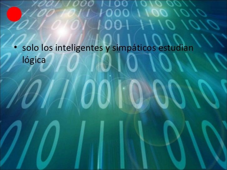 <ul><li>solo los inteligentes y simpáticos estudian lógica </li></ul>