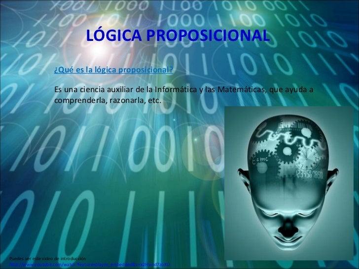 LÓGICA PROPOSICIONAL Es una ciencia auxiliar de la Informática y las Matemáticas, que ayuda a comprenderla, razonarla, etc...