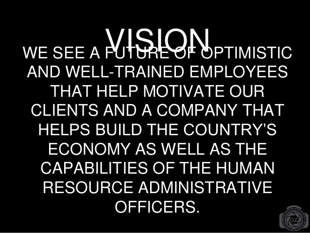 VISIONWE SEE A FUTURE OF OPTIMISTIC AND WELL-TRAINED EMPLOYEES THAT HELP MOTIVATE OUR CLIENTS AND A COMPANY THAT HELPS BUI...