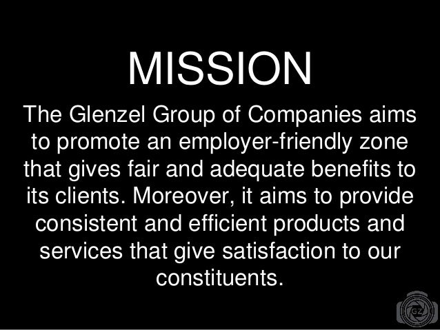 MISSION The Glenzel Group of Companies aims to promote an employer-friendly zone that gives fair and adequate benefits to ...