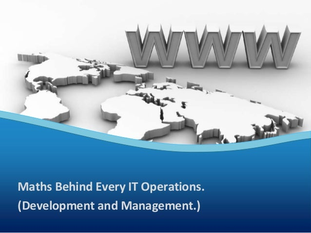 (Development and Management.) Maths Behind Every IT Operations.
