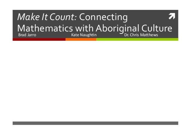    Make  It  Count:  Connecting   Mathematics  ate  Nith  Aboriginal  Ma7hews   w augh/n    Culture...