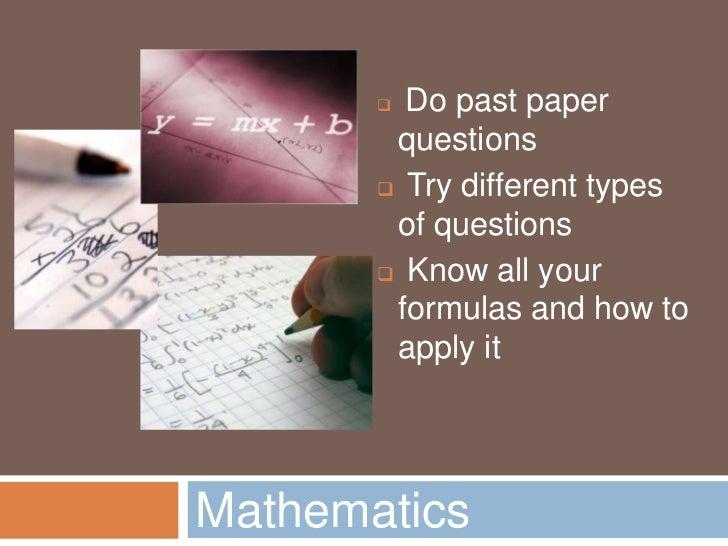 Mathematics <br /><ul><li>Do past paper questions
