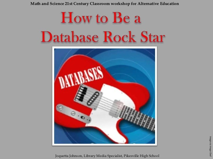 Math and Science 21st Century Classroom workshop for Alternative Education<br />How to Be a <br />Database Rock Star<br />...