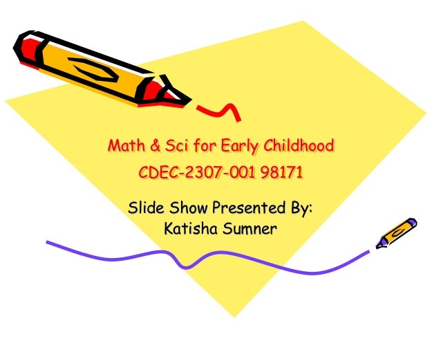 Math & Sci for Early Childhood CDEC-2307-001 98171 Math & Sci for Early ChildhoodMath & Sci for Early Childhood CDECCDEC--...