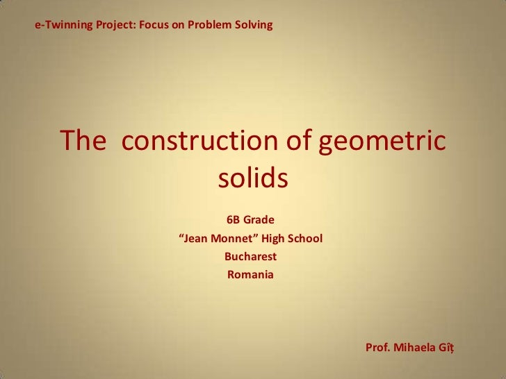 e-Twinning Project: Focus on Problem Solving    The construction of geometric               solids                        ...