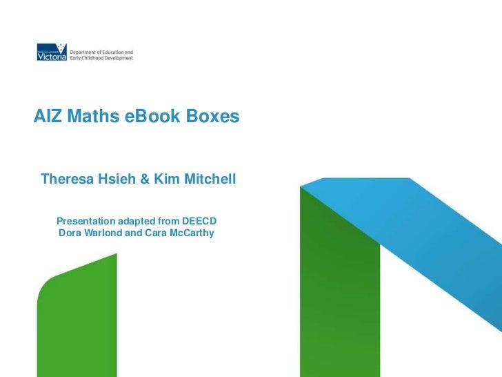 AIZ Maths eBook Boxes Theresa Hsieh & Kim MitchellPresentation adapted from DEECDDora Warlond and Cara McCarthy<br />