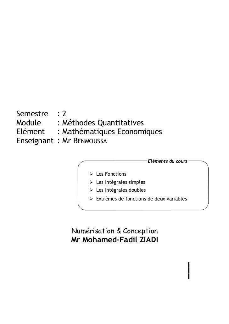Semestre     :2Module       : Méthodes QuantitativesElément      : Mathématiques EconomiquesEnseignant   : Mr BENMOUSSA   ...
