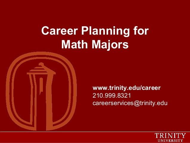 Career Planning for Math Majors  www.trinity.edu/career 210.999.8321 careerservices@trinity.edu