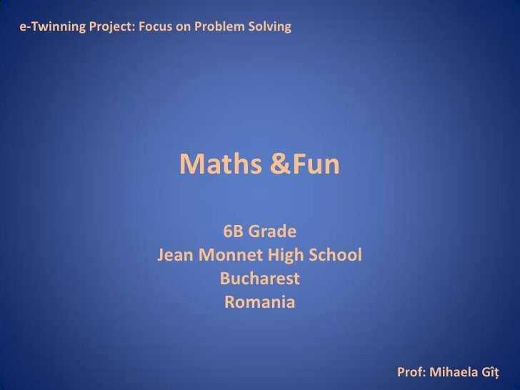e-Twinning Project: Focus on Problem Solving                         Maths &Fun                             6B Grade      ...