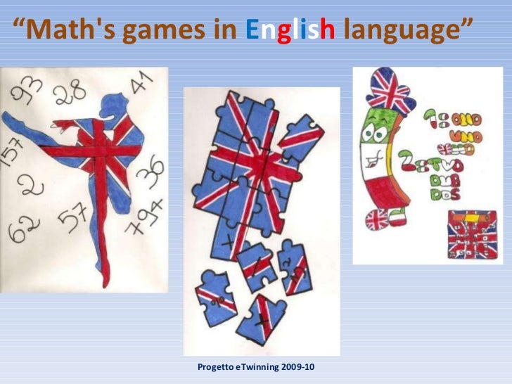 """ Math's games in  E n g l i s h  language"" Progetto eTwinning 2009-10"