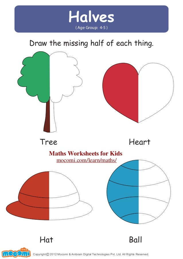 Halves  ( Age Group: 4-5 )  Draw the missing half of each thing.  Tree Heart  Hat Ball  Copyright © 2012 Mocomi & Anibrain...