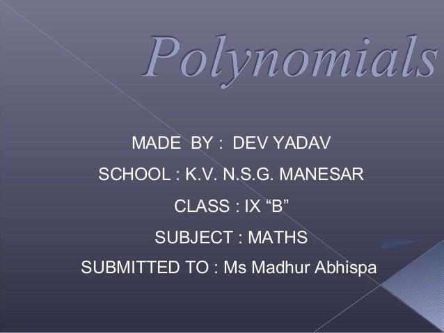 "MADE BY : DEV YADAV SCHOOL : K.V. N.S.G. MANESAR CLASS : IX ""B"" SUBJECT : MATHS SUBMITTED TO : Ms Madhur Abhispa"