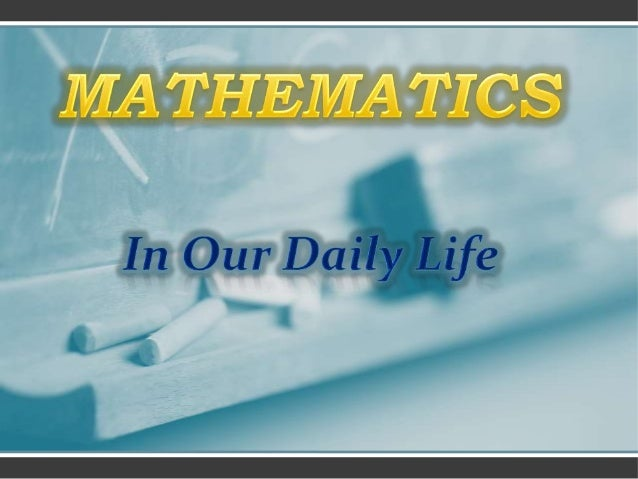 maths in daily life maths in daily life for more than two thousand years mathematics has been a part of the human search