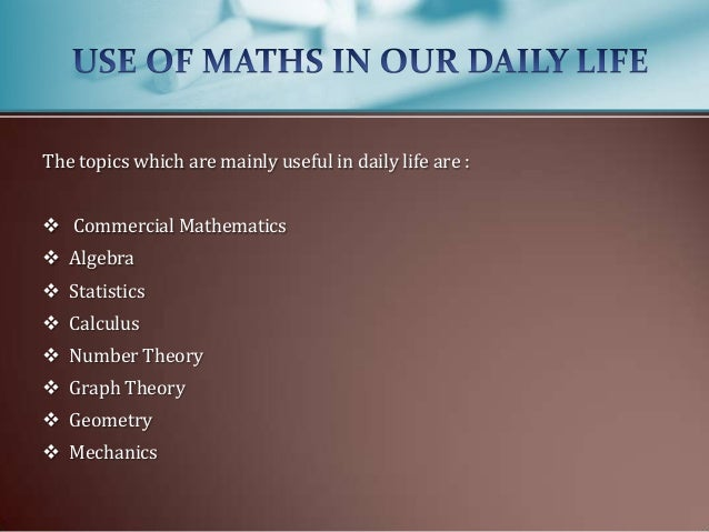 essay on mathematics in daily life The value of teaching mathematics in the third chapter of the essay i will argue that since mathematics we regularly use mathematics in our everyday life:.
