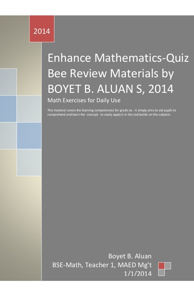 Enhance Mathematics-Quiz Bee Review Materials by BOYET B. ALUAN S, 2014 Math Exercises for Daily Use This material covers ...
