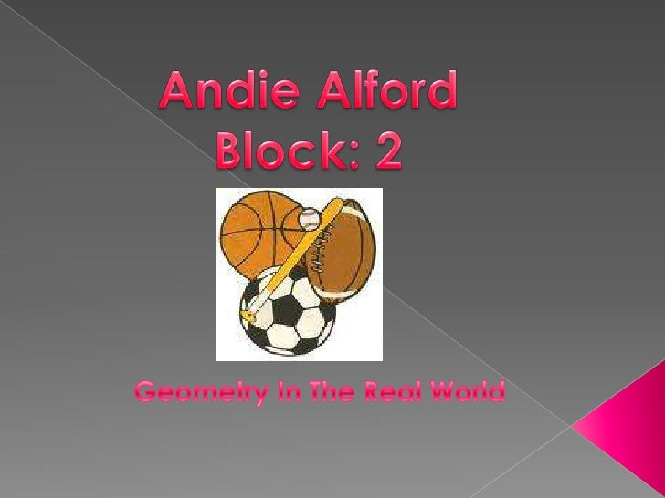 Andie Alford<br />Block: 2<br />Geometry In The Real World  <br />