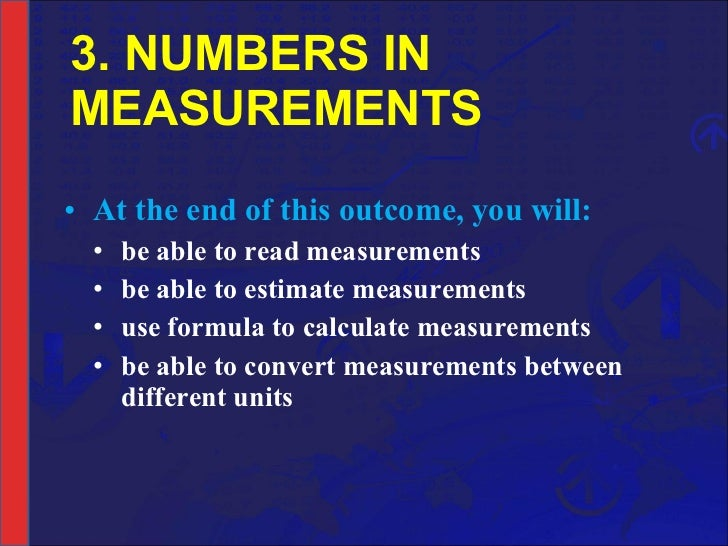 3. NUMBERS IN MEASUREMENTS <ul><li>At the end of this outcome, you will: </li></ul><ul><ul><li>be able to read measurement...