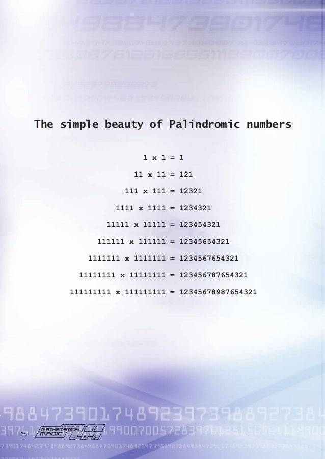 The simple beauty of Palindromic numbers 1 x 1 = 1 11 x 11 = 121 111 x 111 = 12321 1111 x 1111 = 1234321 11111 x 11111 = 1...